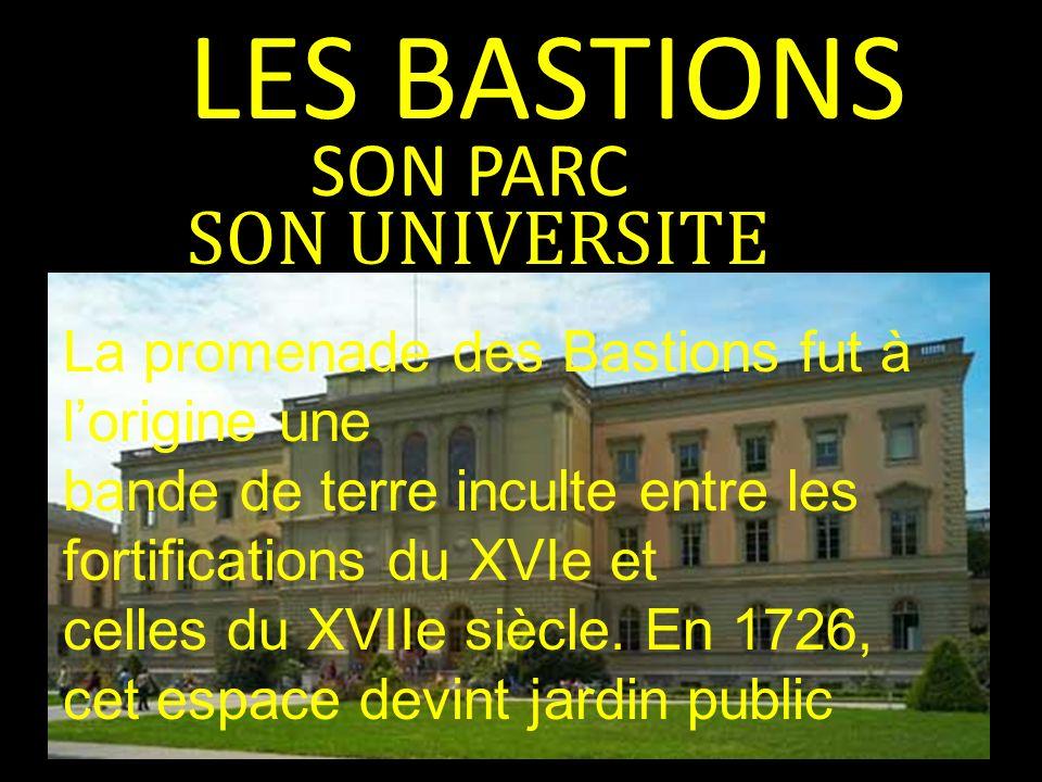 LES BASTIONS SON UNIVERSITE SON PARC La promenade des Bastions fut à lorigine une bande de terre inculte entre les fortifications du XVIe et celles du XVIIe siècle.