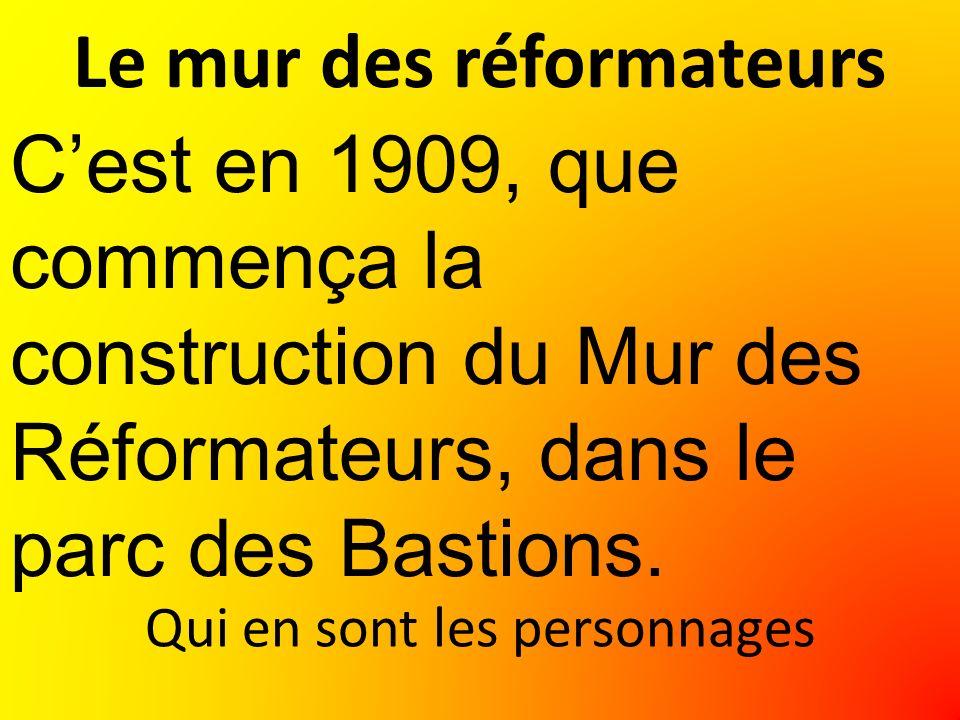 Le mur des réformateurs Cest en 1909, que commença la construction du Mur des Réformateurs, dans le parc des Bastions.