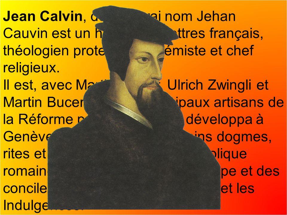 Jean Calvin, de son vrai nom Jehan Cauvin est un homme de lettres français, théologien protestant, polémiste et chef religieux.