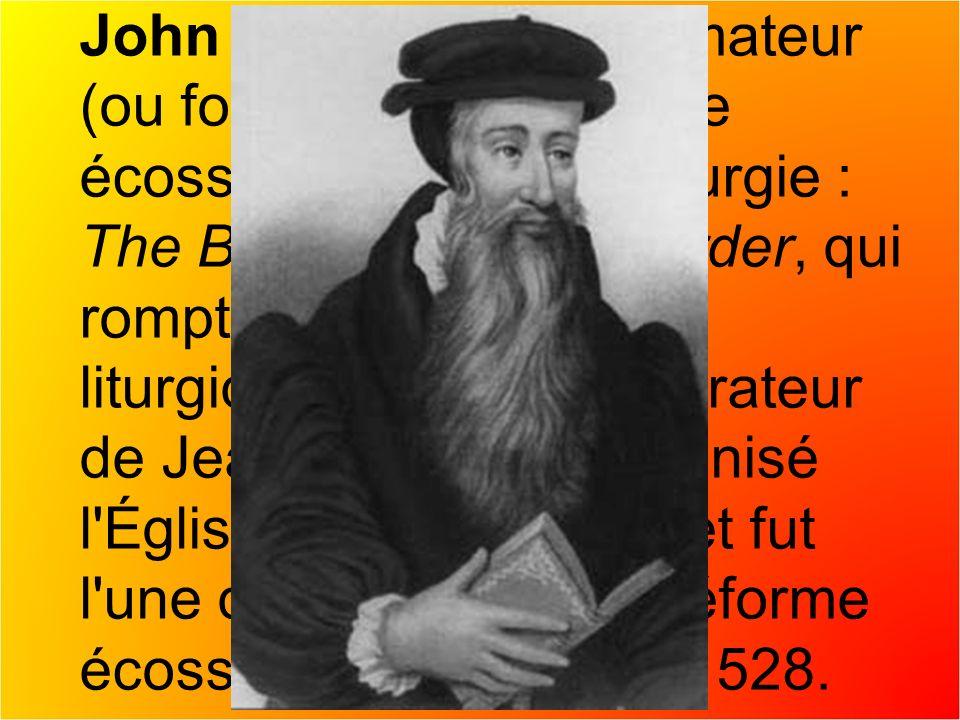 John Knox est le réformateur (ou fondateur) de l Église écossaise grâce à sa liturgie : The Book of common order, qui rompt avec la tradition liturgique latine.