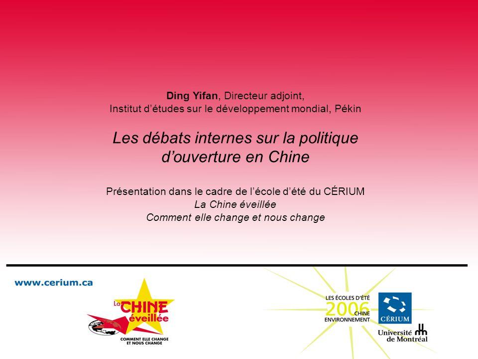 Ding Yifan, Directeur adjoint, Institut détudes sur le développement mondial, Pékin Les débats internes sur la politique douverture en Chine Présentat