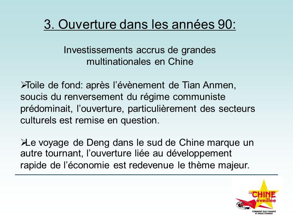3. Ouverture dans les années 90: Investissements accrus de grandes multinationales en Chine Toile de fond: après lévènement de Tian Anmen, soucis du r