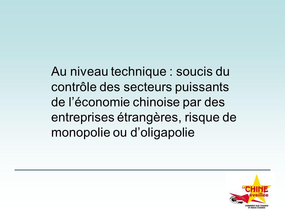 Au niveau technique : soucis du contrôle des secteurs puissants de léconomie chinoise par des entreprises étrangères, risque de monopolie ou doligapol