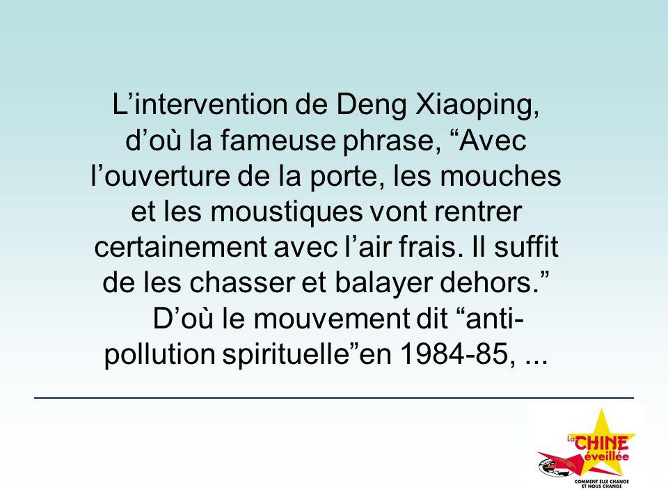 Lintervention de Deng Xiaoping, doù la fameuse phrase, Avec louverture de la porte, les mouches et les moustiques vont rentrer certainement avec lair