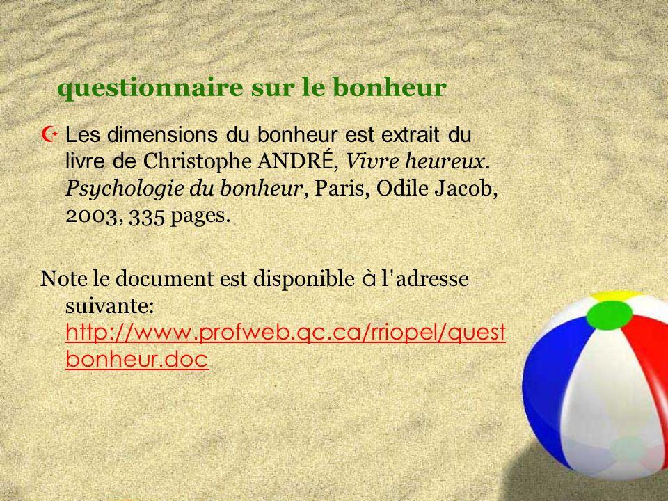 questionnaire sur le bonheur Les dimensions du bonheur est extrait du livre de Christophe ANDR É, Vivre heureux.