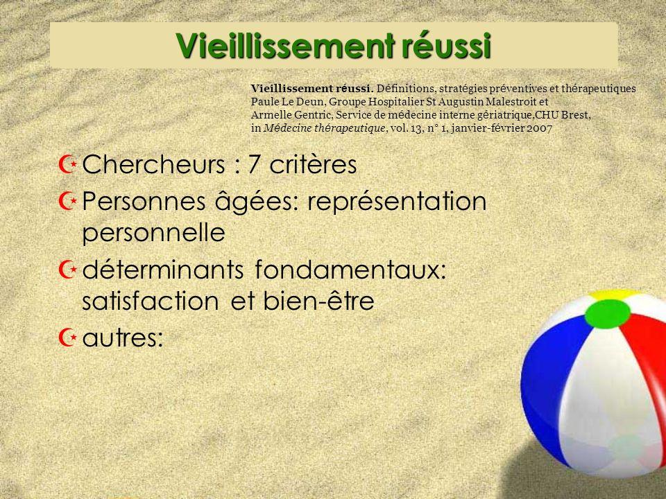 Vieillissement réussi ZChercheurs : 7 critères ZPersonnes âgées: représentation personnelle Zdéterminants fondamentaux: satisfaction et bien-être Zautres: Vieillissement r é ussi.