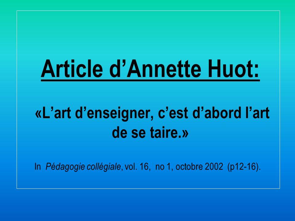 Article dAnnette Huot: «Lart denseigner, cest dabord lart de se taire.» In Pédagogie collégiale, vol. 16, no 1, octobre 2002 (p12-16).