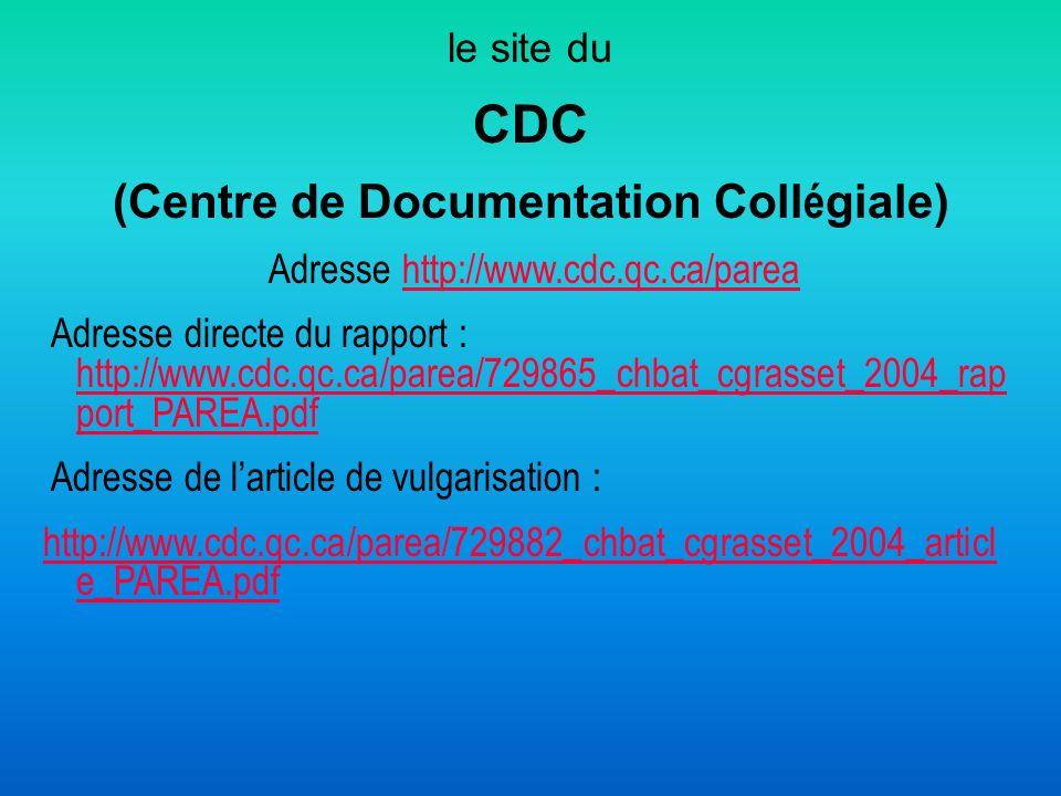 le site du CDC (Centre de Documentation Coll é giale) Adresse http://www.cdc.qc.ca/pareahttp://www.cdc.qc.ca/parea Adresse directe du rapport : http:/