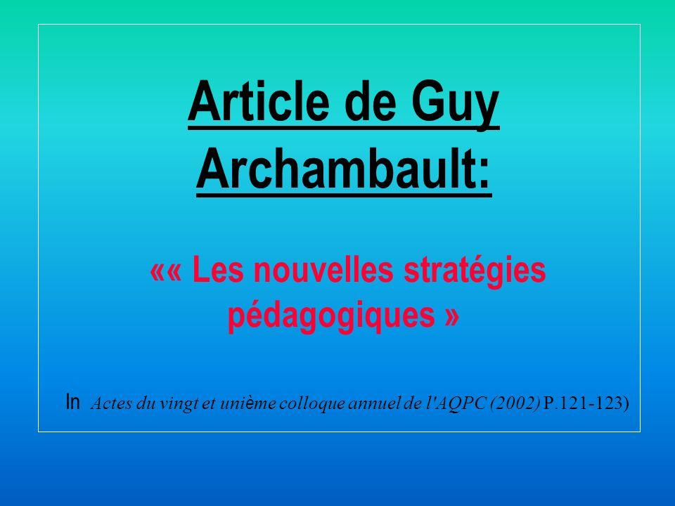 Article de Guy Archambault: «« Les nouvelles stratégies pédagogiques » In Actes du vingt et uni è me colloque annuel de l'AQPC (2002) P.121-123)