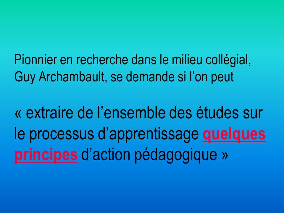 Pionnier en recherche dans le milieu collégial, Guy Archambault, se demande si lon peut « extraire de lensemble des études sur le processus dapprentis
