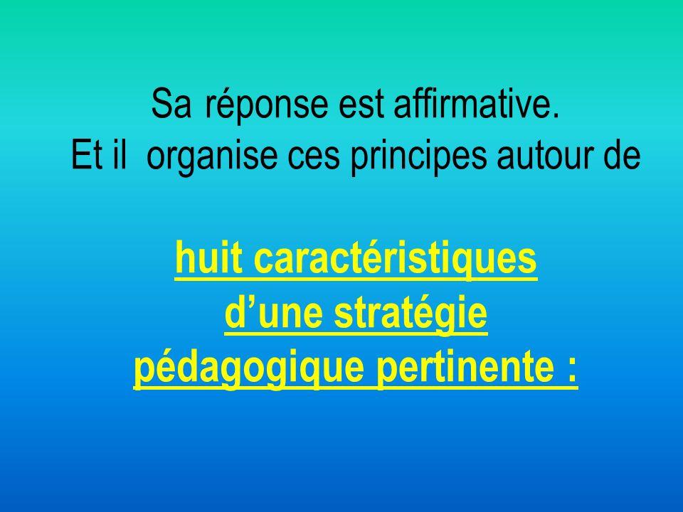 Sa réponse est affirmative. Et il organise ces principes autour de huit caractéristiques dune stratégie pédagogique pertinente :
