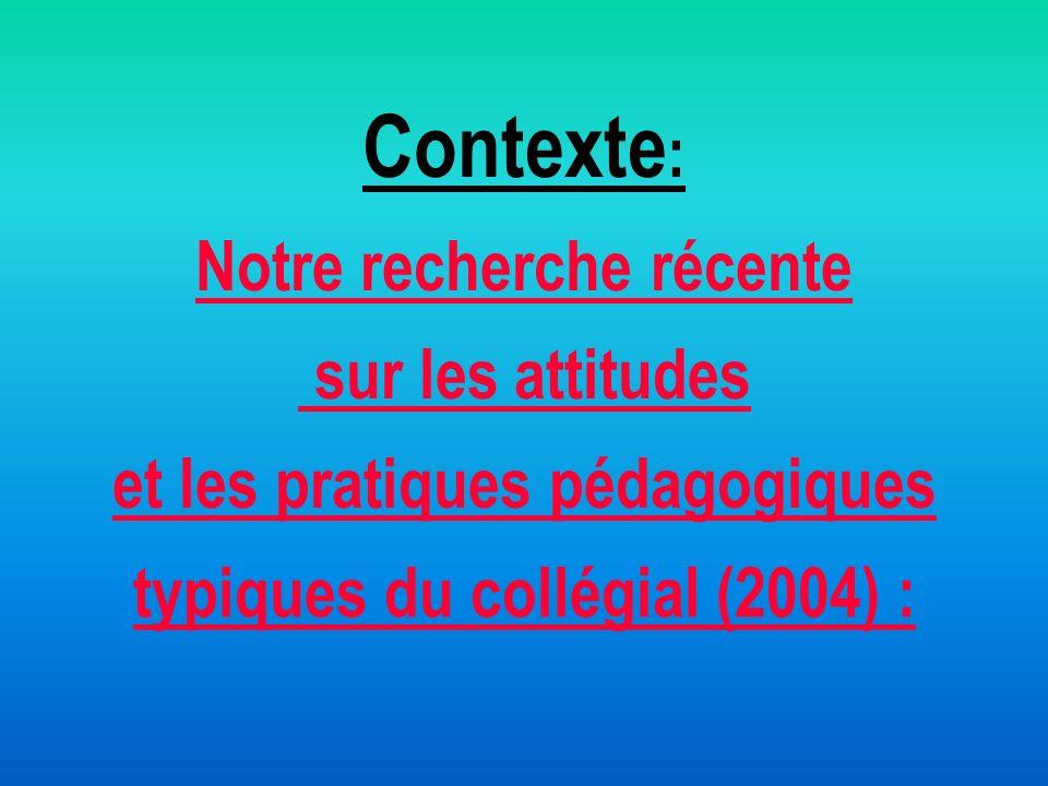 Contexte : Notre recherche récente sur les attitudes et les pratiques pédagogiques typiques du collégial (2004) :