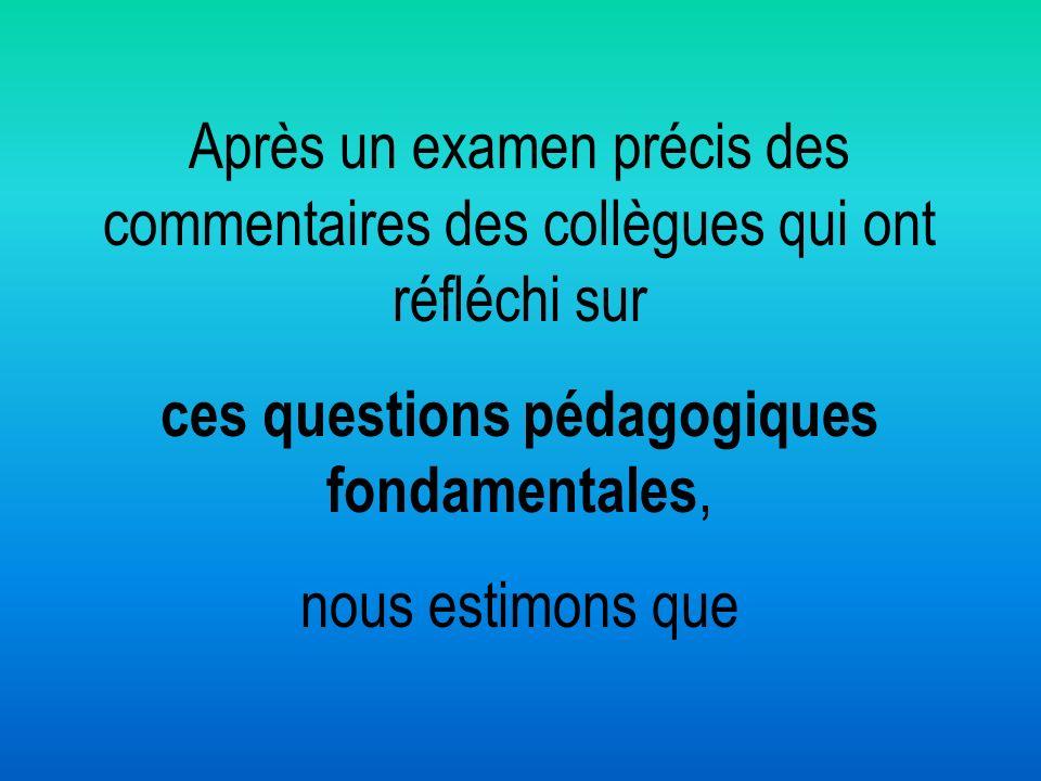 Après un examen précis des commentaires des collègues qui ont réfléchi sur ces questions pédagogiques fondamentales, nous estimons que