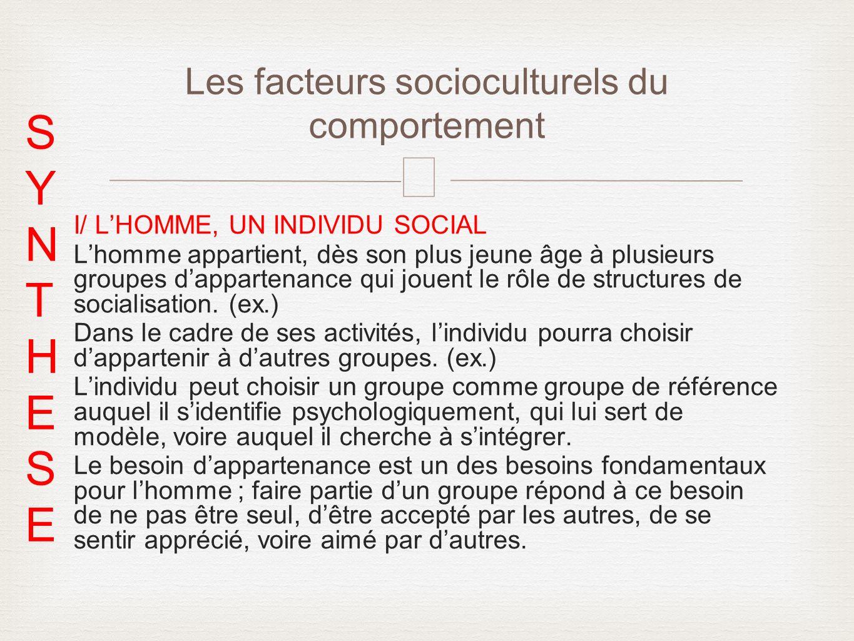 – I/ LHOMME, UN INDIVIDU SOCIAL Lhomme appartient, dès son plus jeune âge à plusieurs groupes dappartenance qui jouent le rôle de structures de social