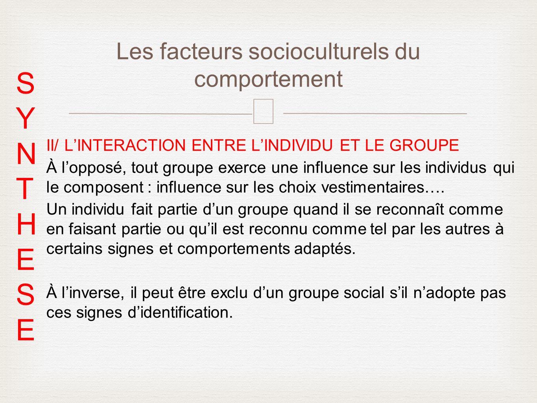 – II/ LINTERACTION ENTRE LINDIVIDU ET LE GROUPE À lopposé, tout groupe exerce une influence sur les individus qui le composent : influence sur les cho