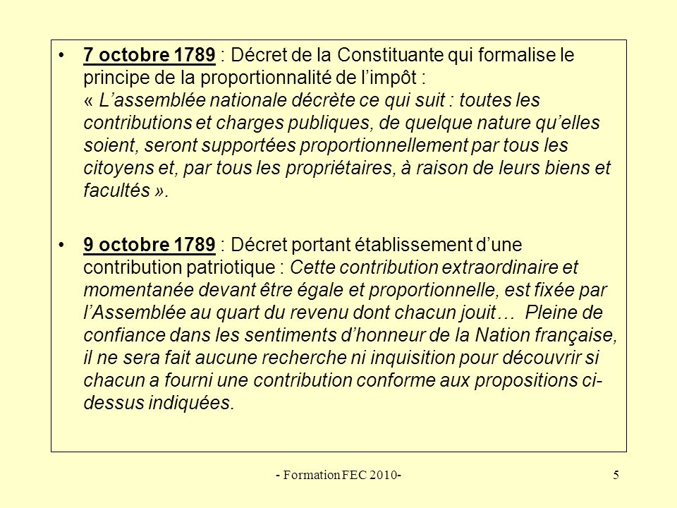 - Formation FEC 2010-6 La législation révolutionnaire Impôt de répartition : par commune, par département, un montant était fixé sur base dun sixième de la population, multiplié par la valeur monétaire de 3 jours de travail.