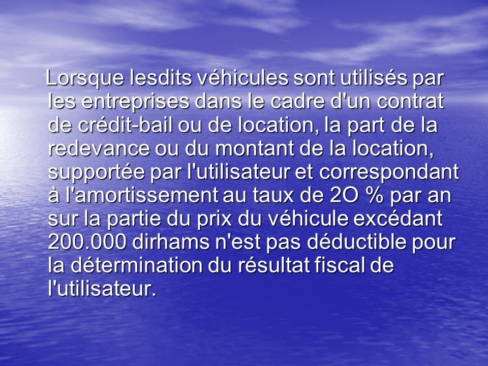 Lorsque lesdits véhicules sont utilisés par les entreprises dans le cadre d'un contrat de crédit-bail ou de location, la part de la redevance ou du mo