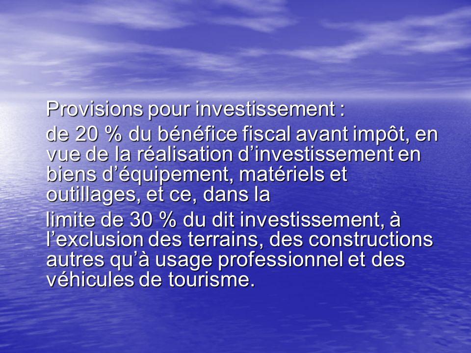 Provisions pour investissement : Provisions pour investissement : de 20 % du bénéfice fiscal avant impôt, en vue de la réalisation dinvestissement en