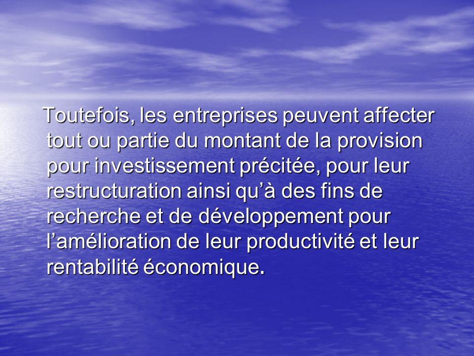 Toutefois, les entreprises peuvent affecter tout ou partie du montant de la provision pour investissement précitée, pour leur restructuration ainsi qu