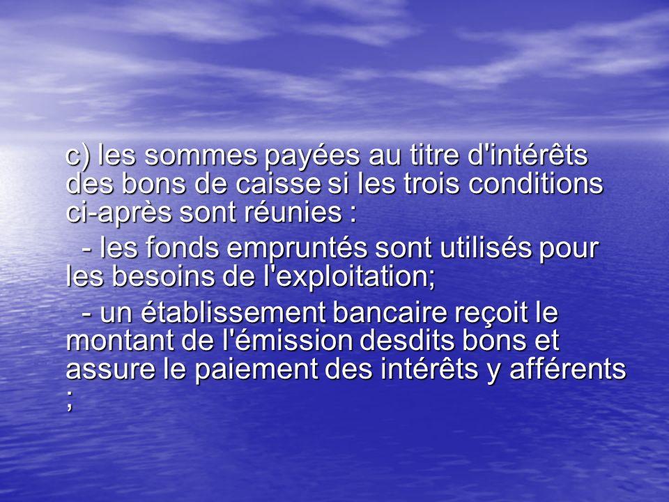 c) les sommes payées au titre d'intérêts des bons de caisse si les trois conditions ci-après sont réunies : c) les sommes payées au titre d'intérêts d