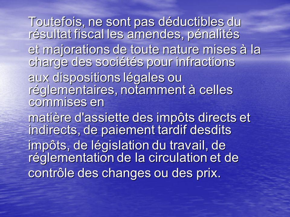 Toutefois, ne sont pas déductibles du résultat fiscal les amendes, pénalités Toutefois, ne sont pas déductibles du résultat fiscal les amendes, pénali