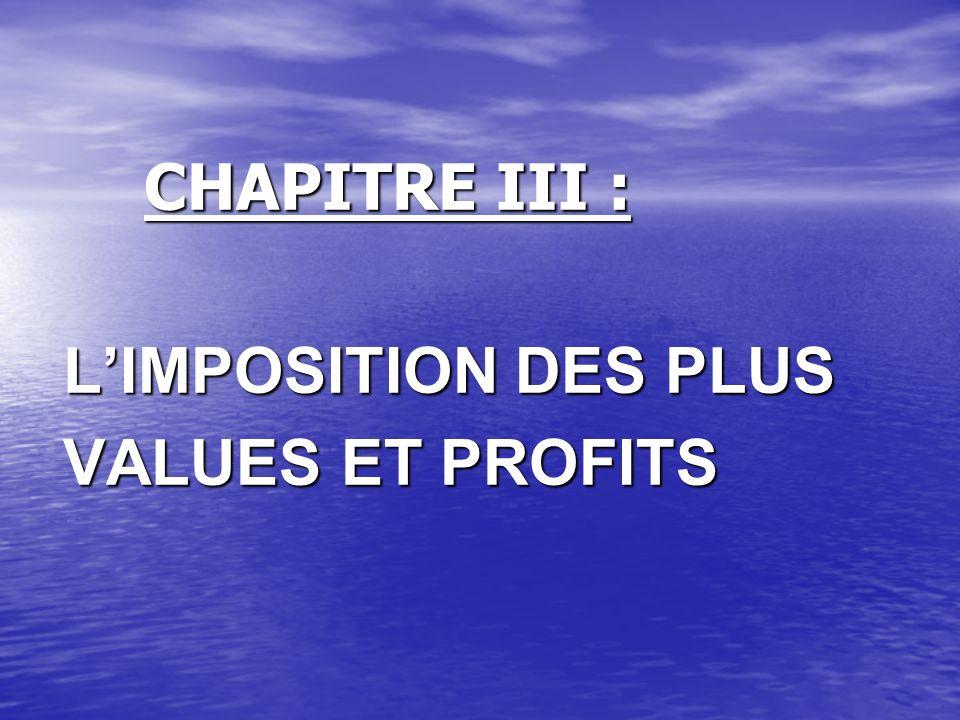 CHAPITRE III : CHAPITRE III : LIMPOSITION DES PLUS LIMPOSITION DES PLUS VALUES ET PROFITS VALUES ET PROFITS