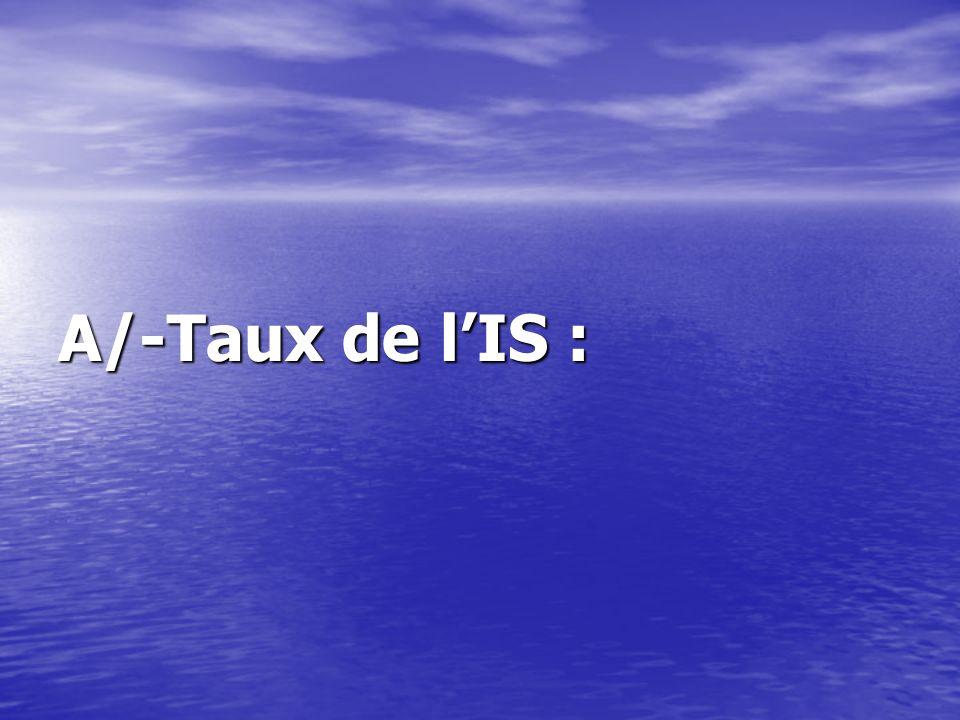 A/-Taux de lIS :