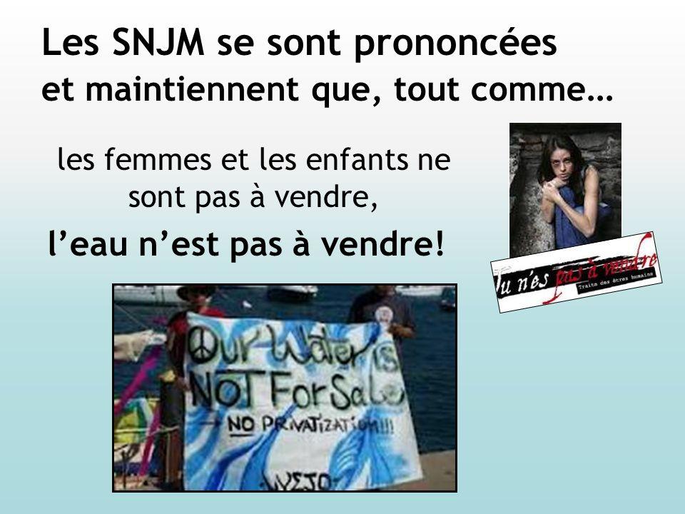 Les SNJM se sont prononcées et maintiennent que, tout comme … les femmes et les enfants ne sont pas à vendre, leau nest pas à vendre!