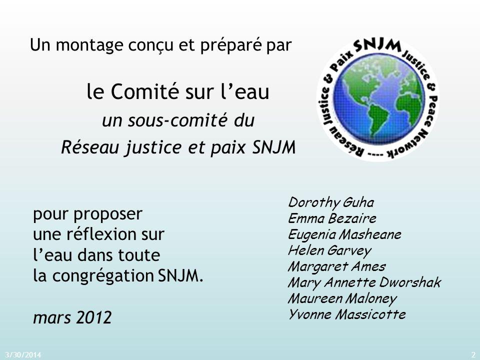 Un montage conçu et préparé par le Comité sur leau un sous-comité du Réseau justice et paix SNJM 3/30/20142 pour proposer une réflexion sur leau dans toute la congrégation SNJM.