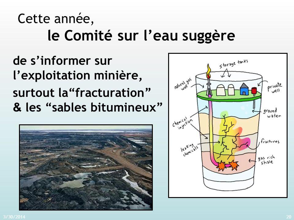 3/30/201420 Cette année, le Comité sur leau suggère de sinformer sur lexploitation minière, surtout lafracturation & les sables bitumineux