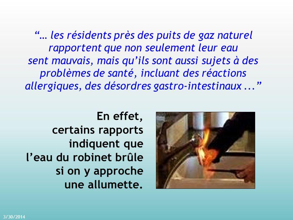 3/30/2014 … les résidents près des puits de gaz naturel rapportent que non seulement leur eau sent mauvais, mais quils sont aussi sujets à des problèmes de santé, incluant des réactions allergiques, des désordres gastro-intestinaux...