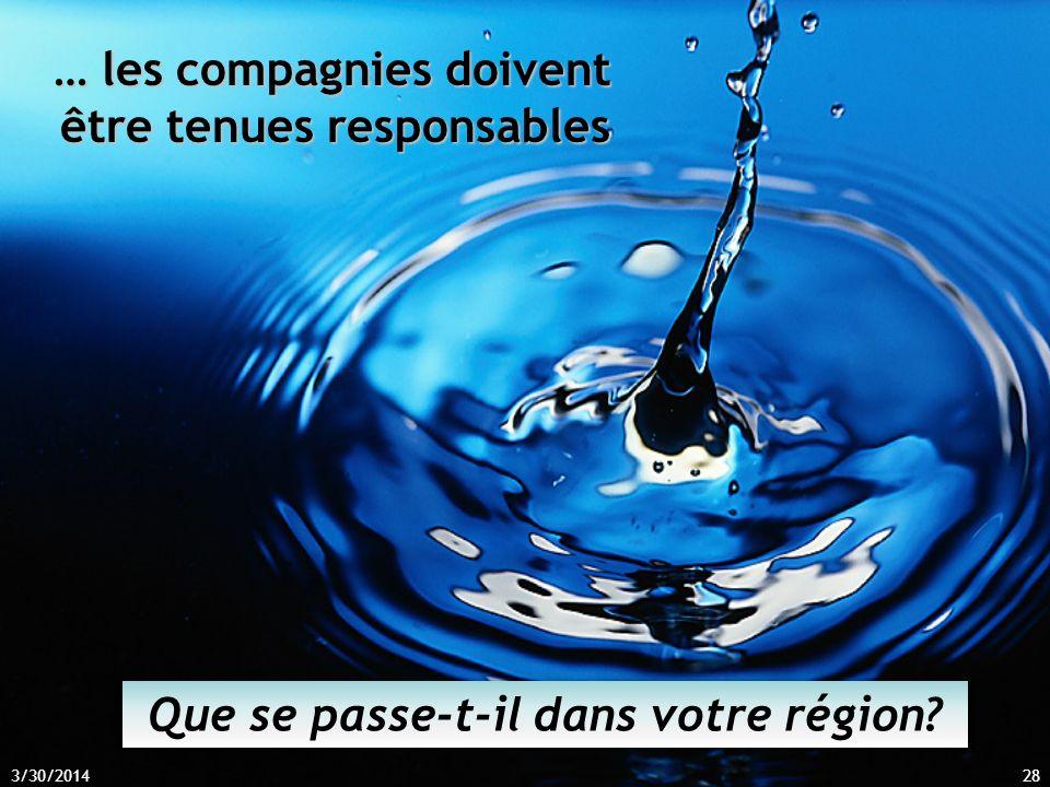 … les compagnies doivent être tenues responsables 3/30/201428 Que se passe-t-il dans votre région?