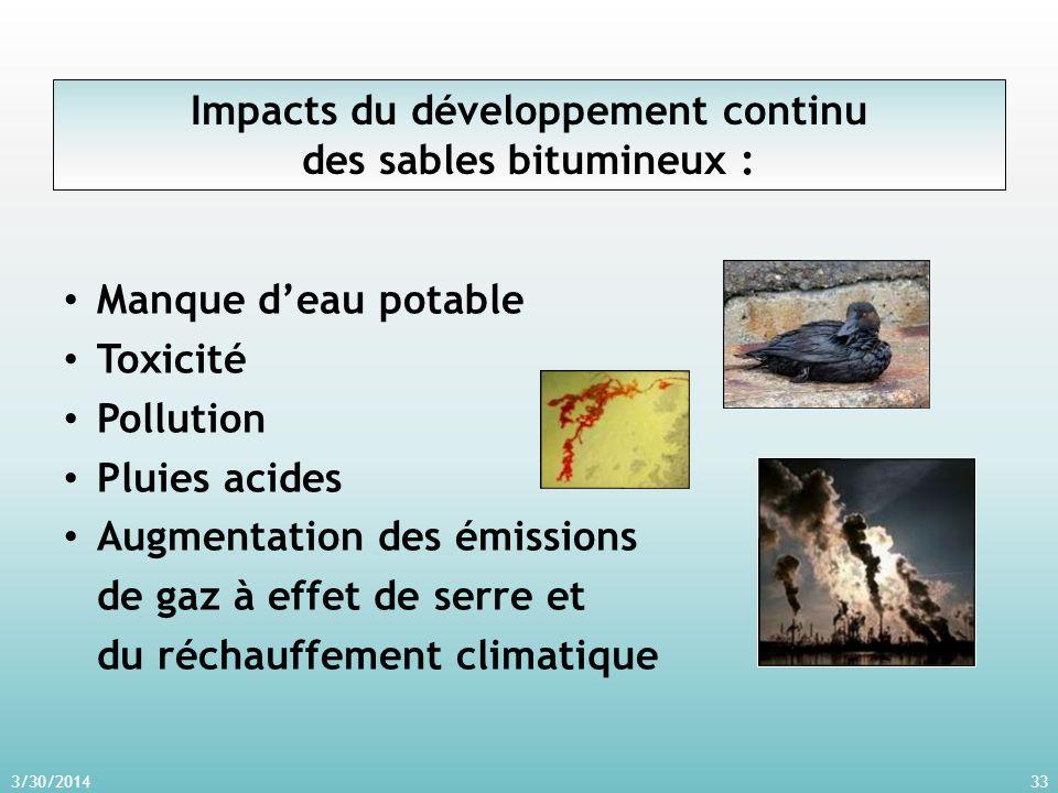 3/30/201433 Impacts du développement continu des sables bitumineux : Manque deau potable Toxicité Pollution Pluies acides Augmentation des émissions de gaz à effet de serre et du réchauffement climatique