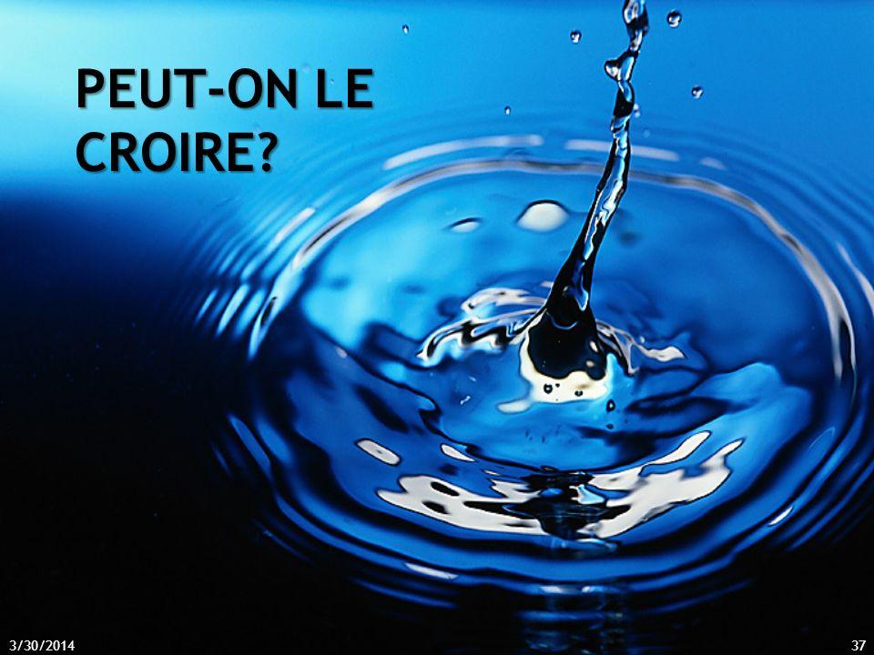 3/30/201437 PEUT-ON LE CROIRE?