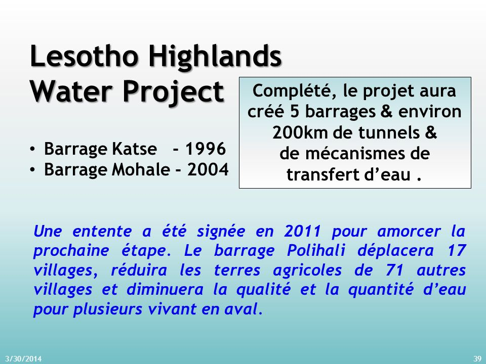Lesotho Highlands Water Project 3/30/201439 Barrage Katse - 1996 Barrage Mohale - 2004 Une entente a été signée en 2011 pour amorcer la prochaine étape.