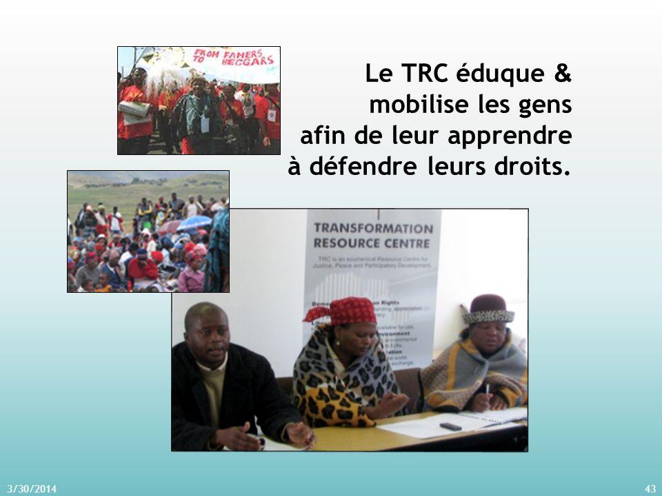 3/30/201443 Le TRC éduque & mobilise les gens afin de leur apprendre à défendre leurs droits.