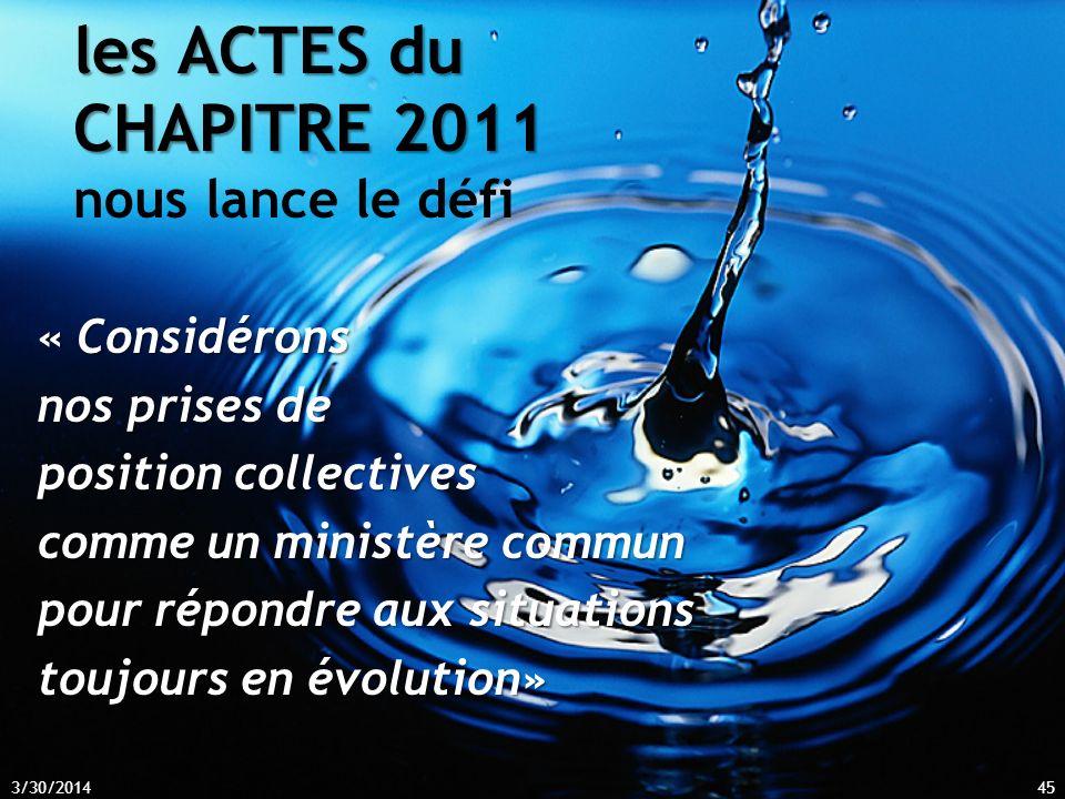 les ACTES du CHAPITRE 2011 les ACTES du CHAPITRE 2011 nous lance le défi « Considérons nos prises de position collectives comme un ministère commun comme un ministère commun pour répondre aux situations toujours en évolution» 3/30/201445