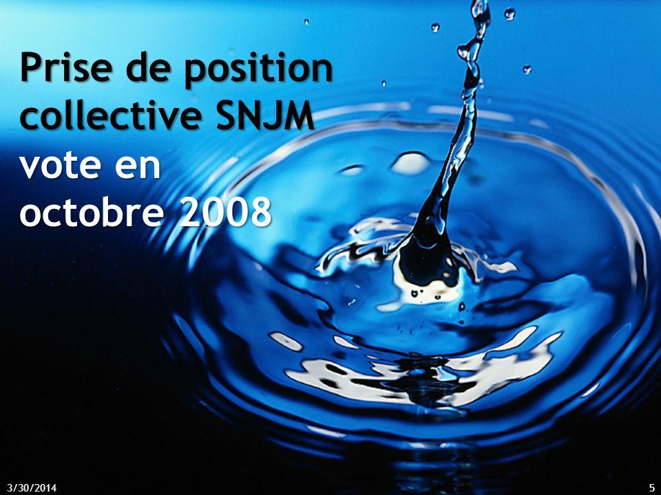 3/30/20145 Prise de position collective SNJM vote en octobre 2008