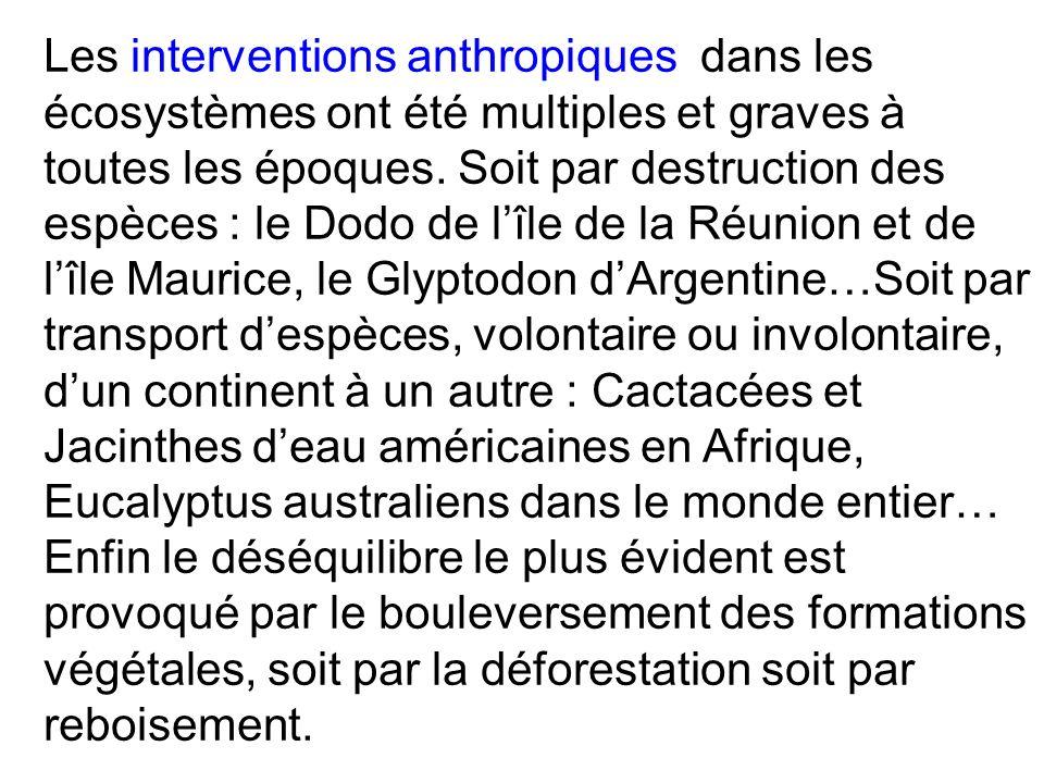 Les interventions anthropiques dans les écosystèmes ont été multiples et graves à toutes les époques. Soit par destruction des espèces : le Dodo de lî