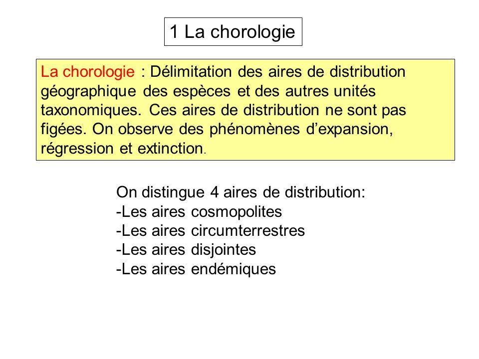 1 La chorologie La chorologie : Délimitation des aires de distribution géographique des espèces et des autres unités taxonomiques. Ces aires de distri