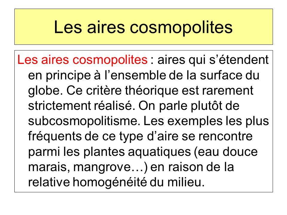 Les aires cosmopolites Les aires cosmopolites : aires qui sétendent en principe à lensemble de la surface du globe. Ce critère théorique est rarement