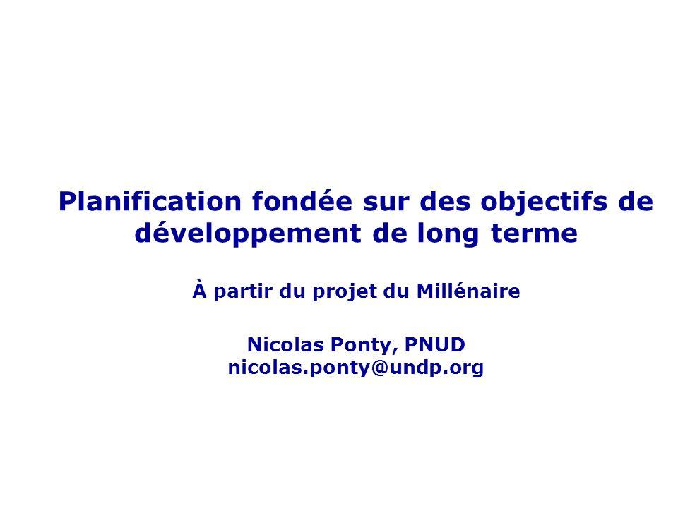 Planification sectorielle du développement à long terme 1 Planification fondée sur des objectifs de développement de long terme À partir du projet du Millénaire Nicolas Ponty, PNUD nicolas.ponty@undp.org