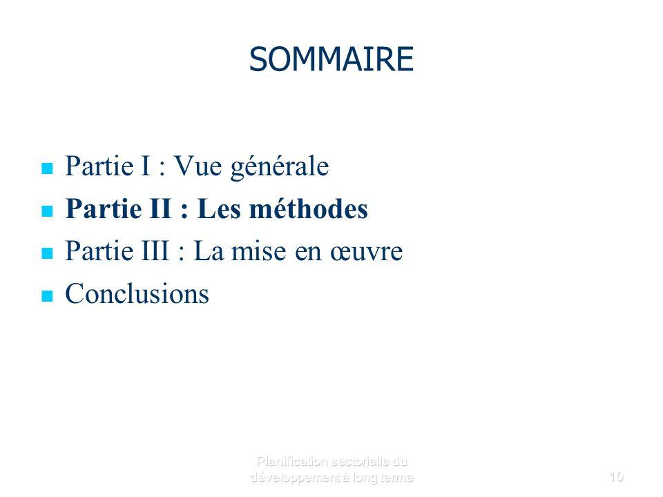 Planification sectorielle du développement à long terme10 SOMMAIRE Partie I : Vue générale Partie II : Les méthodes Partie III : La mise en œuvre Conclusions