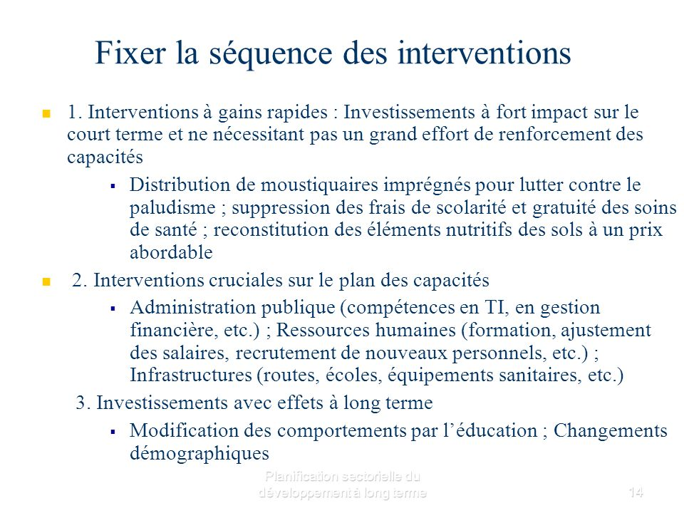 Planification sectorielle du développement à long terme14 Fixer la séquence des interventions 1.