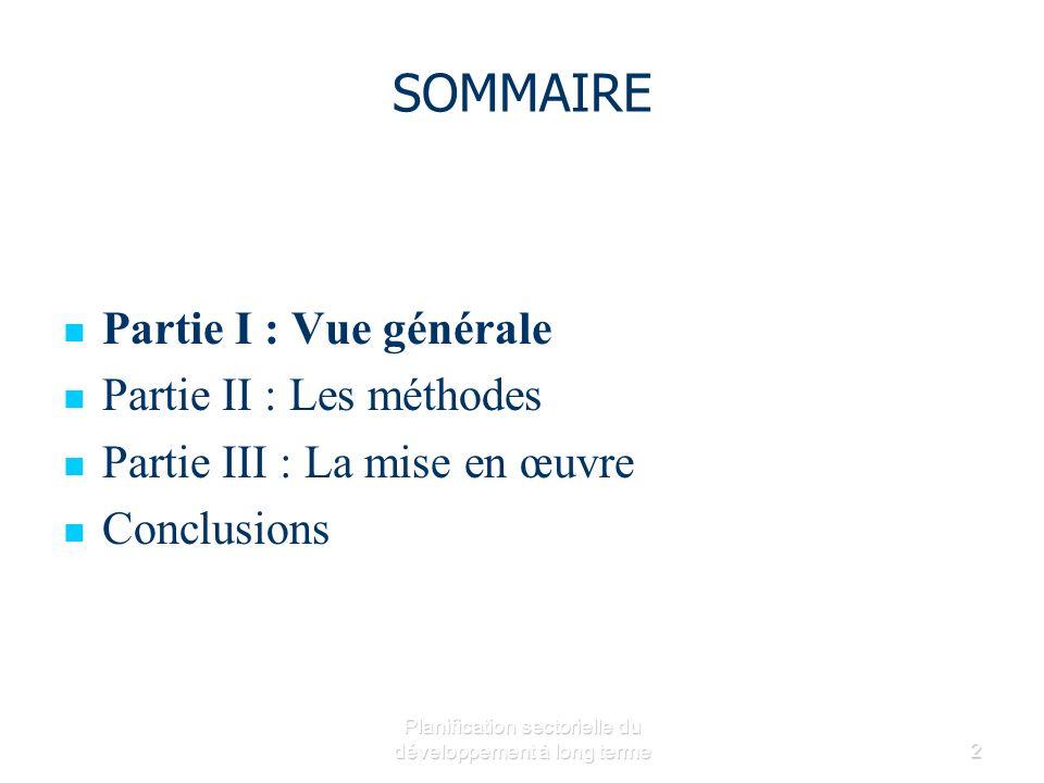 Planification sectorielle du développement à long terme2 SOMMAIRE Partie I : Vue générale Partie II : Les méthodes Partie III : La mise en œuvre Conclusions