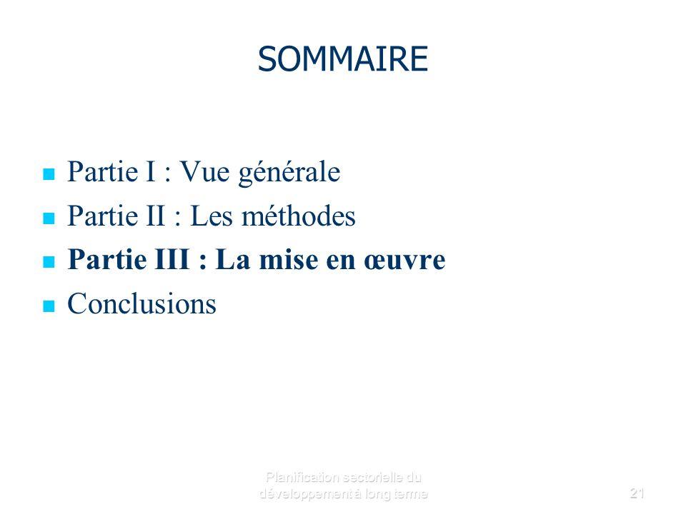 Planification sectorielle du développement à long terme21 SOMMAIRE Partie I : Vue générale Partie II : Les méthodes Partie III : La mise en œuvre Conclusions