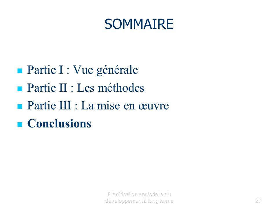 Planification sectorielle du développement à long terme27 SOMMAIRE Partie I : Vue générale Partie II : Les méthodes Partie III : La mise en œuvre Conclusions