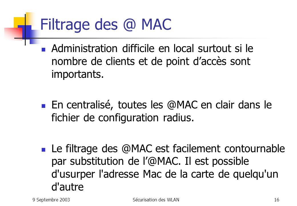 9 Septembre 2003Sécurisation des WLAN15 Filtrage des @ Mac Filtrage des adresses MAC : Nautoriser que certaines adresses à se connecter aux points daccès.