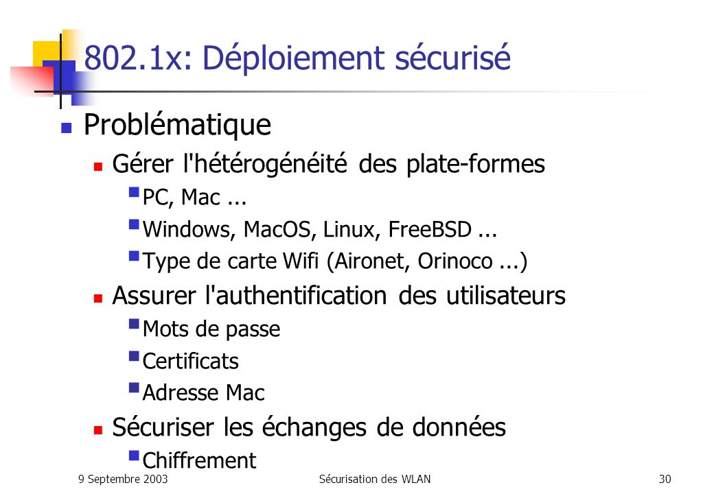 9 Septembre 2003Sécurisation des WLAN29 802.1x: Les protocoles d'authentification LEAP (Lightweight Authentication Protocol) Développé par Cisco, util