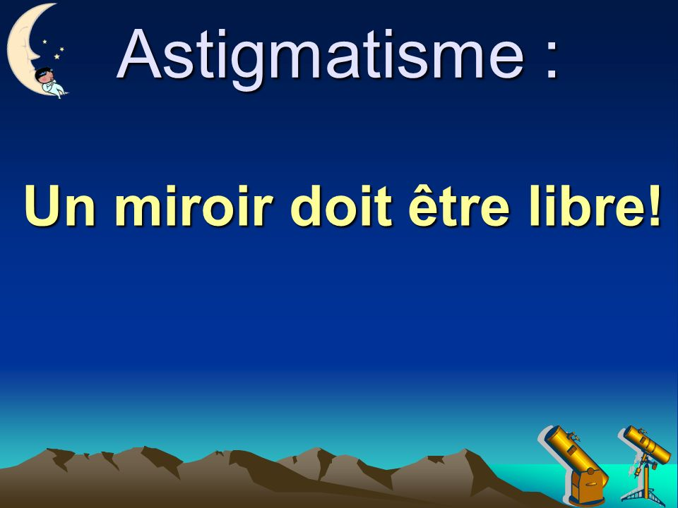 Astigmatisme : Un miroir doit être libre!